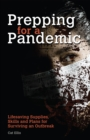 Prepping for a Pandemic : Life-Saving Supplies, Skills and Plans for Surviving an Outbreak - eBook