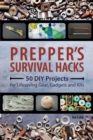 Prepper's Survival Hacks : 50 DIY Projects for Lifesaving Gear, Gadgets and Kits - eBook