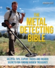 The Metal Detecting Bible : Helpful Tips, Expert Tricks and Insider Secrets for Finding Hidden Treasures - Book
