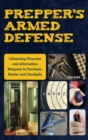 Prepper's Armed Defense : Lifesaving Firearms and Alternative Weapons to Purchase, Master and Stockpile - eBook