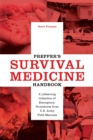 Prepper's Survival Medicine Handbook : A Lifesaving Collection of Emergency Procedures from U.S. Army Field Manuals - eBook