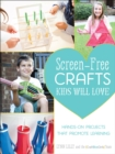 Screen-Free Crafts Kids Will Love : Fun Activities that Inspire Creativity, Problem-Solving and Lifelong Learning - eBook