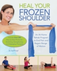 Heal Your Frozen Shoulder : An At-Home Rehab Program to End Pain and Regain Range of Motion - eBook