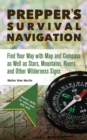 Prepper's Survival Navigation : Find Your Way with Map and Compass as well as Stars, Mountains, Rivers and other Wilderness Signs - eBook