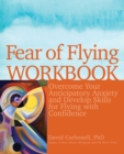 Fear of Flying Workbook : Overcome Your Anticipatory Anxiety and Develop Skills for Flying with Confidence - eBook