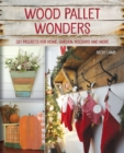 Wood Pallet Wonders : DIY Projects for Home, Garden, Holidays and More - eBook