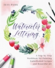 Watercolor Lettering : A Step-by-Step Workbook for Painting Embellished Scripts and Beautiful Art - Book