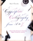 Copperplate Calligraphy from A to Z : A Step-by-Step Workbook for Mastering Elegant, Pointed-Pen Lettering - Book