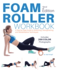 Foam Roller Workbook, 2nd Edition : A Step-by-Step Guide to Stretching, Strengthening and Rehabilitative Techniques - Book