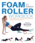 Foam Roller Workbook, 2nd Edition : A Step-by-Step Guide to Stretching, Strengthening and Rehabilitative Techniques - eBook