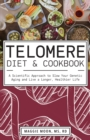 The Telomere Diet And Cookbook : A Scientific Approach to Slow Your Genetic Aging and Live a Longer, Healthier Life - Book