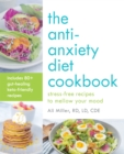 The Anti-Anxiety Diet Cookbook : Stress-Free Recipes to Mellow Your Mood - Book