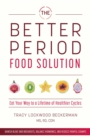 The Better Period Food Solution : Eat Your Way to a Lifetime of Healthier Cycles - eBook