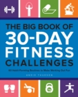 The Big Book of 30-Day Fitness Challenges : 60 Habit-Forming Routines to Make Working Out Fun - eBook