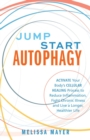 Jump Start Autophagy : Activate Your Body's Cellular Healing Process to Reduce Inflammation, Fight Chronic Illness and Live a Longer, Healthier Life - eBook