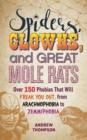 Spiders, Clowns and Great Mole Rats : Over 150 Phobias That Will Freak You Out, from Arachnophobia to Zemmiphobia - eBook
