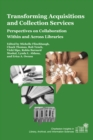 Transforming Acquisitions and Collection Services : Perspectives on Collaboration Within and Across Libraries - eBook