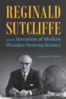 Reginald Sutcliffe and the Invention of Modern Weather Systems Science - eBook