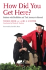 How Did You Get Here? : Students with Disabilities and Their Journeys to Harvard - eBook