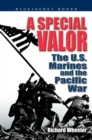 A Special Valor : The U.S. Marines and the Pacific War - eBook