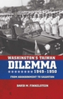 Washington's Taiwan Dilemma, 1949-1950 : From Abandonment to Salvation - eBook