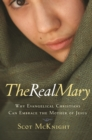 The Real Mary : Why Evangelical Christians Can Embrace the Mother of Jesus - eBook
