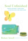 Soul Unfinished : Finding Happiness, Taking Risks, and Trusting God as We Grow Older - eBook