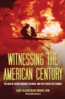 Witnessing the American Century : Via Berlin, Pearl Harbor, Vietnam, and the Straits of Florida - eBook