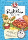 Rush-Hour Recipes : Over 230 Quick to Fix Dinner RecipesYour Family Will Love...Even Slow-Cooker Meals and Potluck Dishes! - eBook