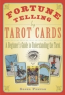 Fortune Telling by Tarot Cards : A Beginner's Guide to Understanding the Tarot - eBook