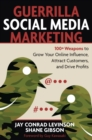 Guerrilla Social Media Marketing : 100+ Weapons to Grow Your Online Influence, Attract Customers, and Drive Profits - eBook