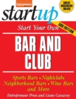 Start Your Own Bar and Club : Sports Bars, Nightclubs, Neighborhood Bars, Wine Bars, and More - eBook