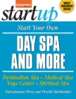 Start Your Own Day Spa and More : Destination Spa, Medical Spa, Yoga Center, Spiritual Spa - eBook