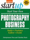 Start Your Own Photography Business : Studio, Freelance, Gallery, Events - eBook