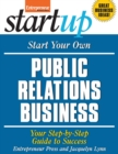 Start Your Own Public Relations Business : Your Step-By-Step Guide to Success - eBook