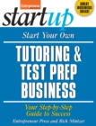 Start Your Own Tutoring and Test Prep Business : Your Step-By-Step Guide to Success - eBook