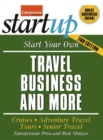 Start Your Own Travel Business : Cruises, Adventure Travel, Tours, Senior Travel - eBook