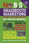 No B.S. Grassroots Marketing : The Ultimate No Holds Barred Take No Prisoner Guide to Growing Sales and Profits of Local Small Businesses - eBook