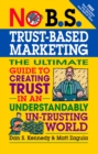 No B.S. Trust Based Marketing : The Ultimate Guide to Creating Trust in an Understandibly Un-trusting World - eBook