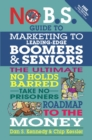 No B.S. Guide to Marketing to Leading Edge Boomers & Seniors : The Ultimate No Holds Barred Take No Prisoners Roadmap to the Money - eBook