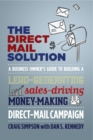The Direct Mail Solution : A Business Owner's Guide to Building a Lead-Generating, Sales-Driving, Money-Making Direct-Mail Campaign - eBook