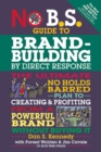 No B.S. Guide to Brand-Building by Direct Response : The Ultimate No Holds Barred Plan to Creating and Profiting from a Powerful Brand Without Buying It - eBook