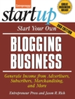 Start Your Own Blogging Business : Generate Income from Advertisers, Subscribers, Merchandising, and More - eBook