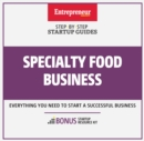 Specialty Food Business : Step-By-Step Startup Guide - eBook