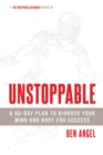 Unstoppable : A 90-Day Plan to Biohack Your Mind and Body for Success - eBook