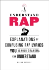 Understand Rap : Explanations of Confusing Rap Lyrics You and Your Grandma Can Understand - eBook