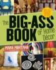 The Big-Ass Book of Home Decor : More Than 100 Inventive Projects for Cool Homes Like Yours - eBook