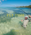 Fifty More Places to Fly Fish Before You Die : Fly-fishing Experts Share More of the World's Greatest Destinations - eBook
