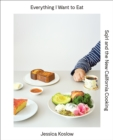 Everything I Want to Eat : Sqirl and the New California Cooking - eBook