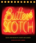 Butter & Scotch : Recipes from Brooklyn's Favorite Bar and Bakery - eBook